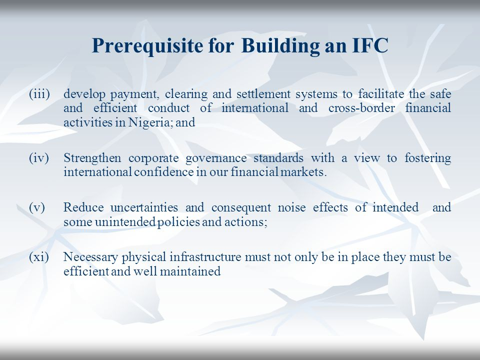 Prerequisite for Building an IFC (iii)develop payment, clearing and settlement systems to facilitate the safe and efficient conduct of international a