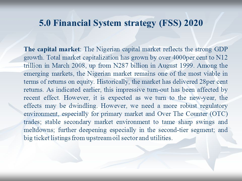 5.0 Financial System strategy (FSS) 2020 The capital market: The Nigerian capital market reflects the strong GDP growth. Total market capitalization h