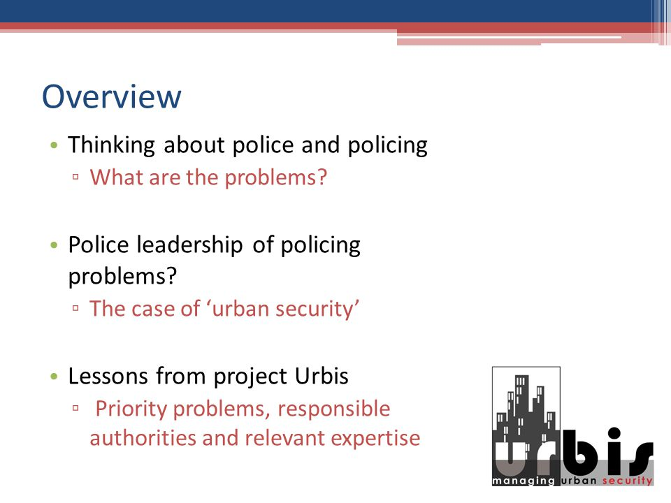 Overview Thinking about police and policing What are the problems.