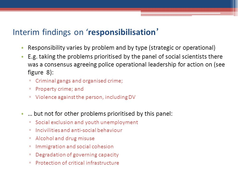 Interim findings on responsibilisation Responsibility varies by problem and by type (strategic or operational) E.g.