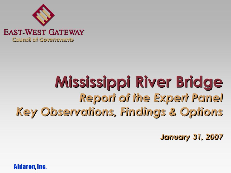 Mississippi River Bridge Report of the Expert Panel Key Observations, Findings & Options January 31, 2007 Aldaron, Inc.