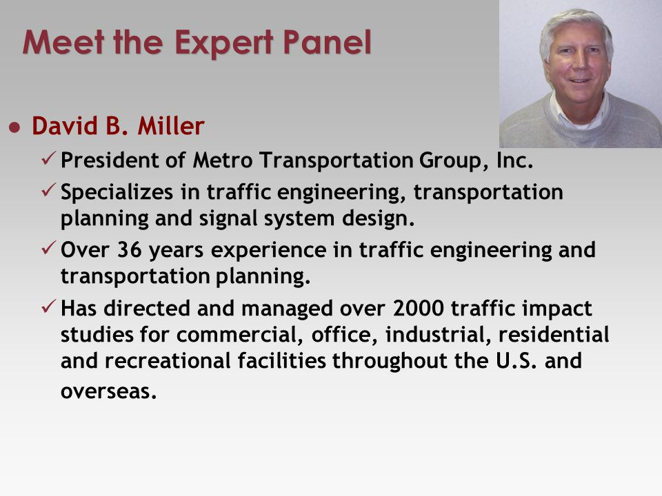 Meet the Expert Panel David B. Miller President of Metro Transportation Group, Inc.