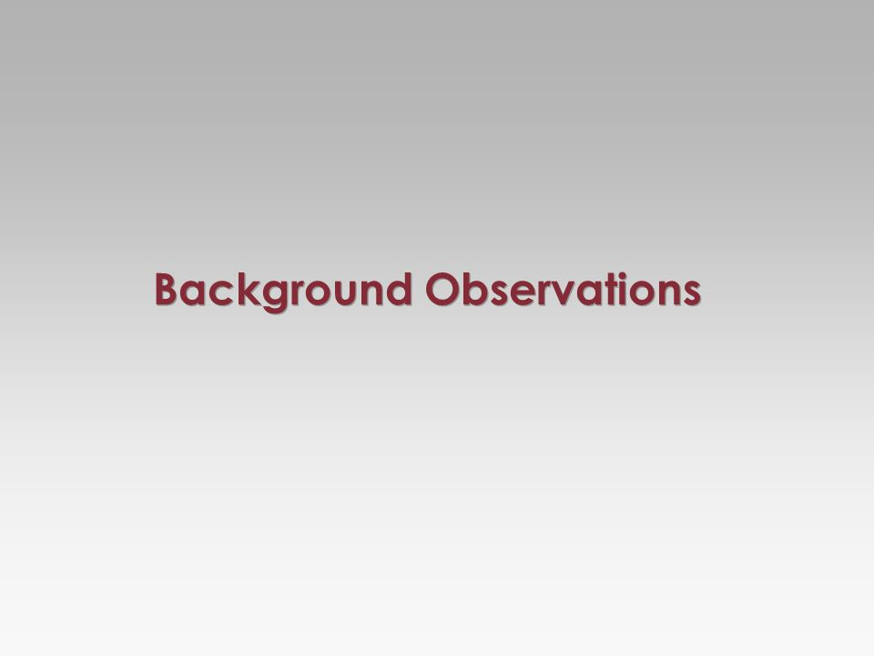 Background Observations