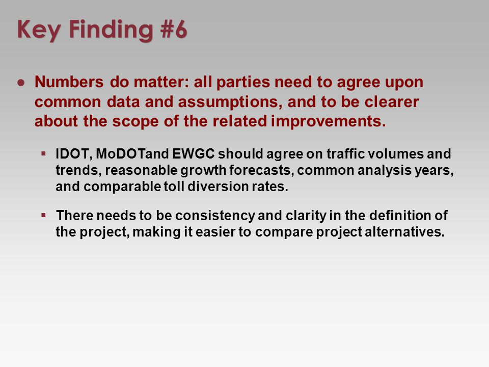 Key Finding #6 Numbers do matter: all parties need to agree upon common data and assumptions, and to be clearer about the scope of the related improvements.