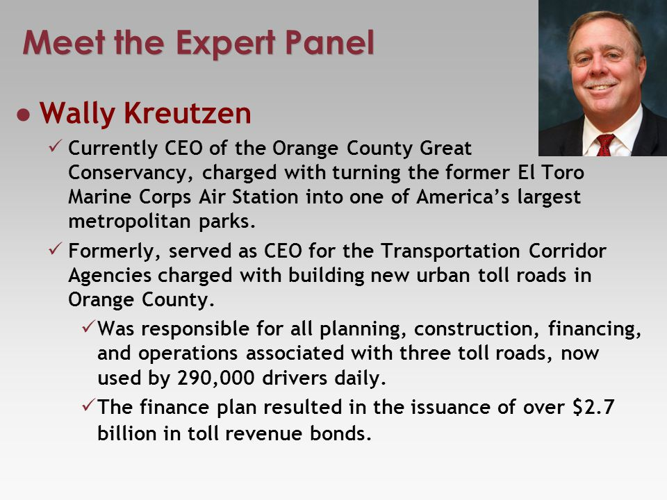 Meet the Expert Panel Wally Kreutzen Currently CEO of the Orange County Great Park Conservancy, charged with turning the former El Toro Marine Corps Air Station into one of Americas largest metropolitan parks.
