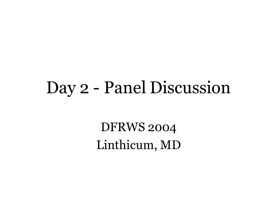 Day 2 - Panel Discussion DFRWS 2004 Linthicum, MD