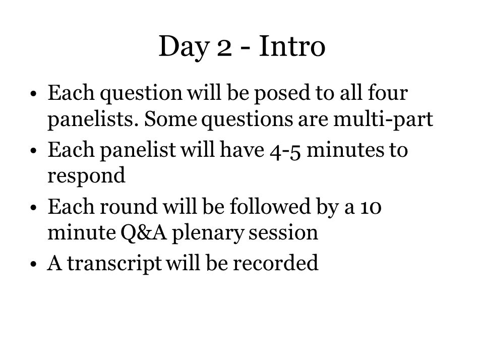 Day 2 - Intro Each question will be posed to all four panelists.