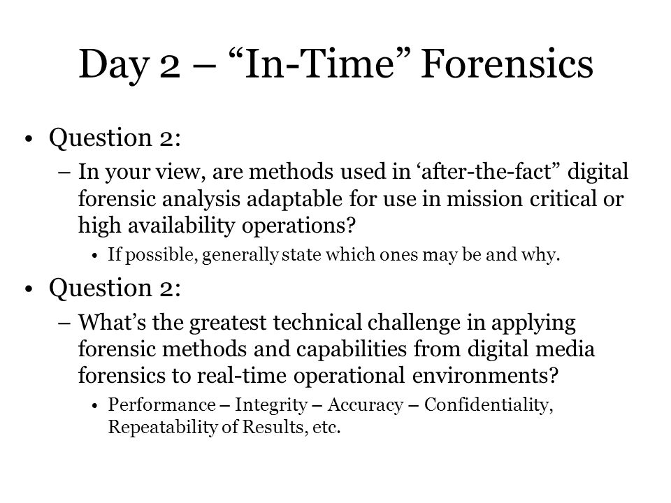 Day 2 – Topics of Consideration Accuracy Timeliness Adaptability Function Admissibility Integrity Focus (particular attributes) Performance barriers Collection must change Decision Support vs.