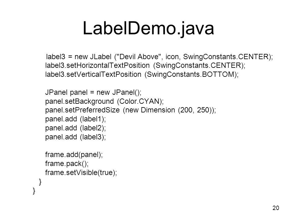 20 LabelDemo.java label3 = new JLabel (
