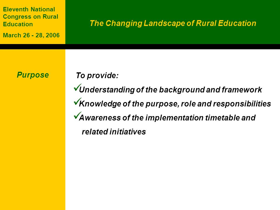 The Changing Landscape of Rural Education Eleventh National Congress on Rural Education March 26 - 28, 2006 Craig Melvin, Chair Shirley Gange Gary Shaddock Purpose To recommend a framework for local accountability and community involvement in schools.