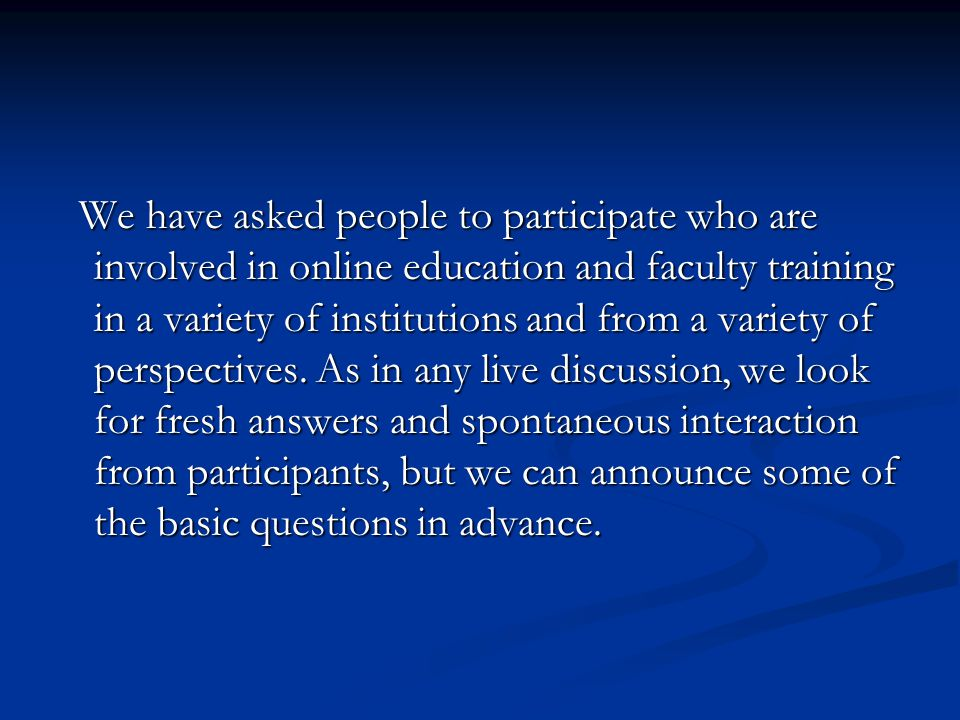 Carol Gravel did a survey of programs in training and certification in online teaching in 2005. She summarized her findings as follows: 1. The target