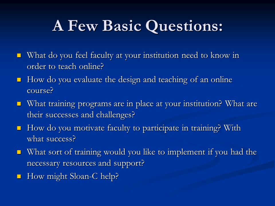 We have asked people to participate who are involved in online education and faculty training in a variety of institutions and from a variety of persp