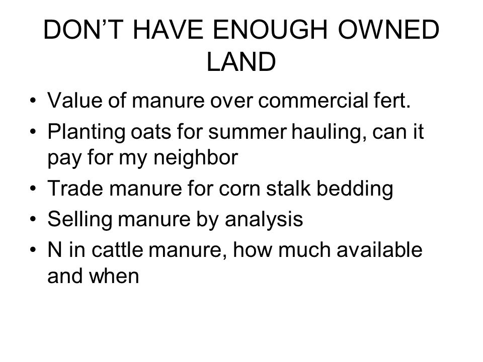 DONT HAVE ENOUGH OWNED LAND Value of manure over commercial fert.