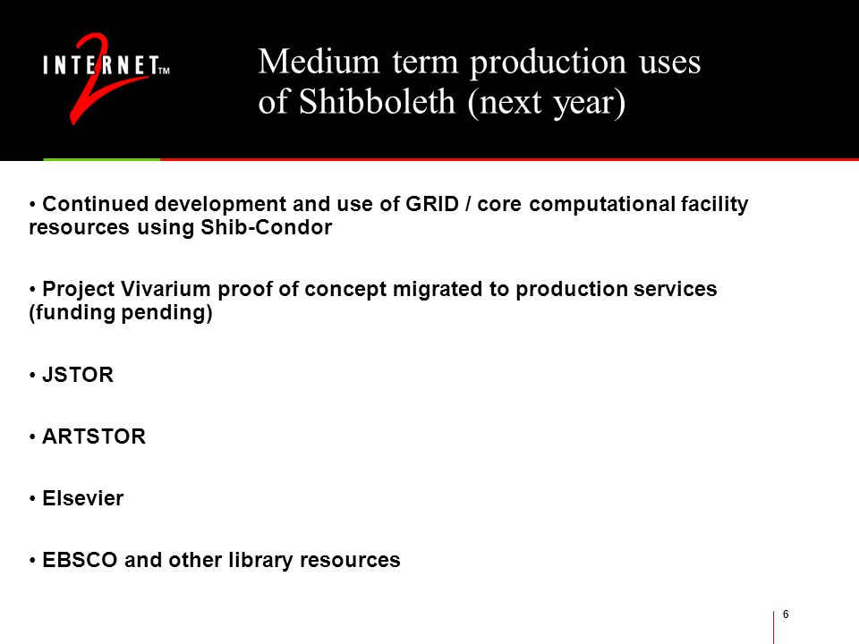 6 Medium term production uses of Shibboleth (next year) Continued development and use of GRID / core computational facility resources using Shib-Condor Project Vivarium proof of concept migrated to production services (funding pending) JSTOR ARTSTOR Elsevier EBSCO and other library resources