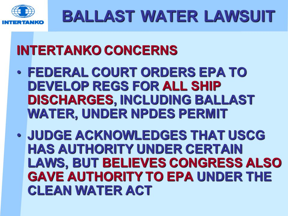 BALLAST WATER LAWSUIT INTERTANKO CONCERNS FEDERAL COURT ORDERS EPA TO DEVELOP REGS FOR ALL SHIP DISCHARGES, INCLUDING BALLAST WATER, UNDER NPDES PERMI