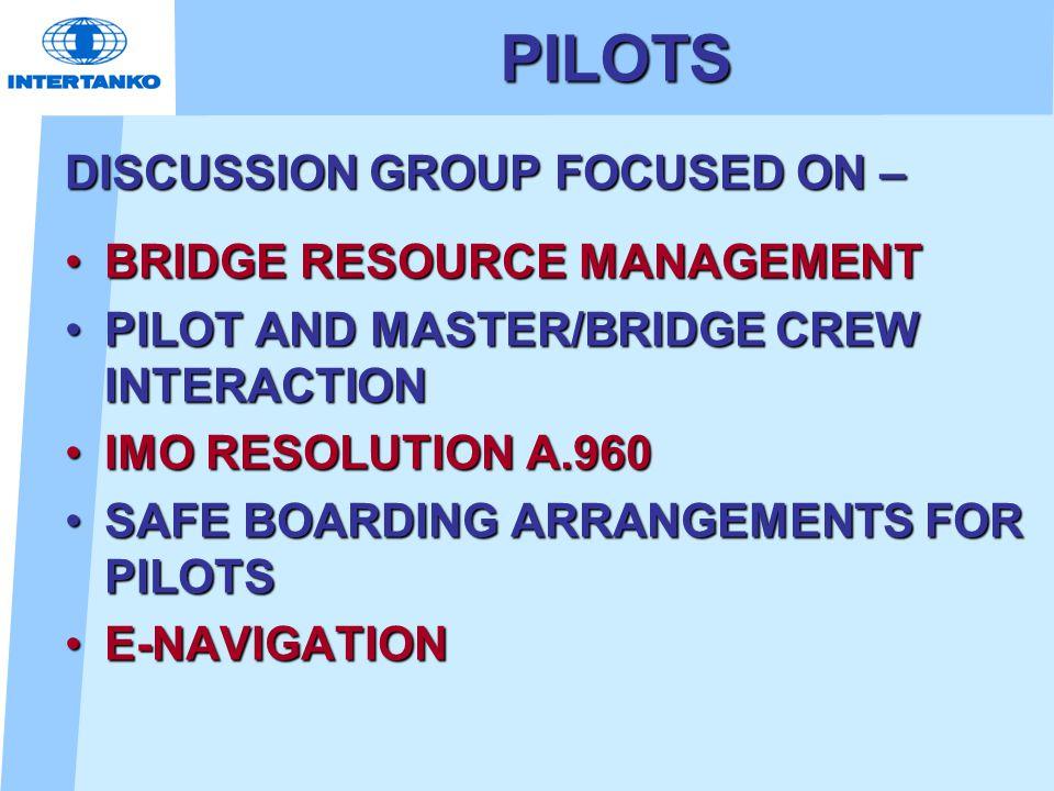 PILOTS DISCUSSION GROUP FOCUSED ON – BRIDGE RESOURCE MANAGEMENTBRIDGE RESOURCE MANAGEMENT PILOT AND MASTER/BRIDGE CREW INTERACTIONPILOT AND MASTER/BRI