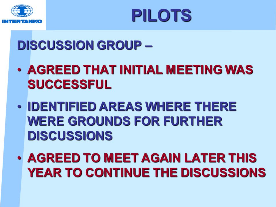 PILOTS DISCUSSION GROUP – AGREED THAT INITIAL MEETING WAS SUCCESSFULAGREED THAT INITIAL MEETING WAS SUCCESSFUL IDENTIFIED AREAS WHERE THERE WERE GROUN