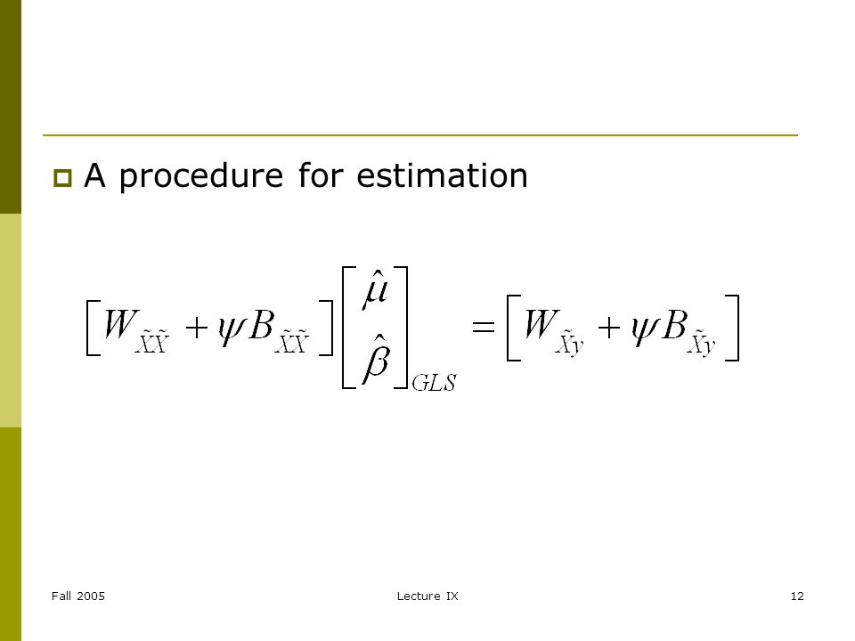 Fall 2005Lecture IX12 A procedure for estimation