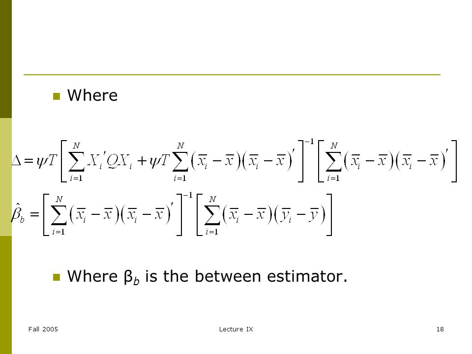 Fall 2005Lecture IX18 Where Where β b is the between estimator.