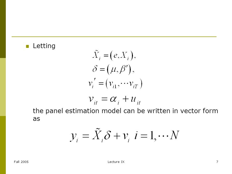 Fall 2005Lecture IX7 Letting the panel estimation model can be written in vector form as