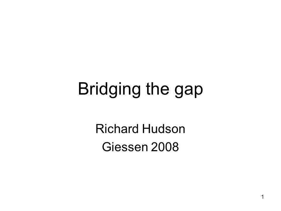 1 Bridging the gap Richard Hudson Giessen 2008