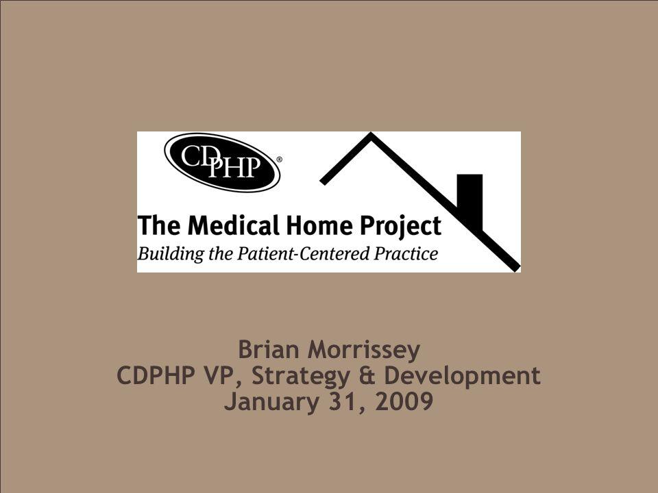 Brian Morrissey CDPHP VP, Strategy & Development January 31, 2009