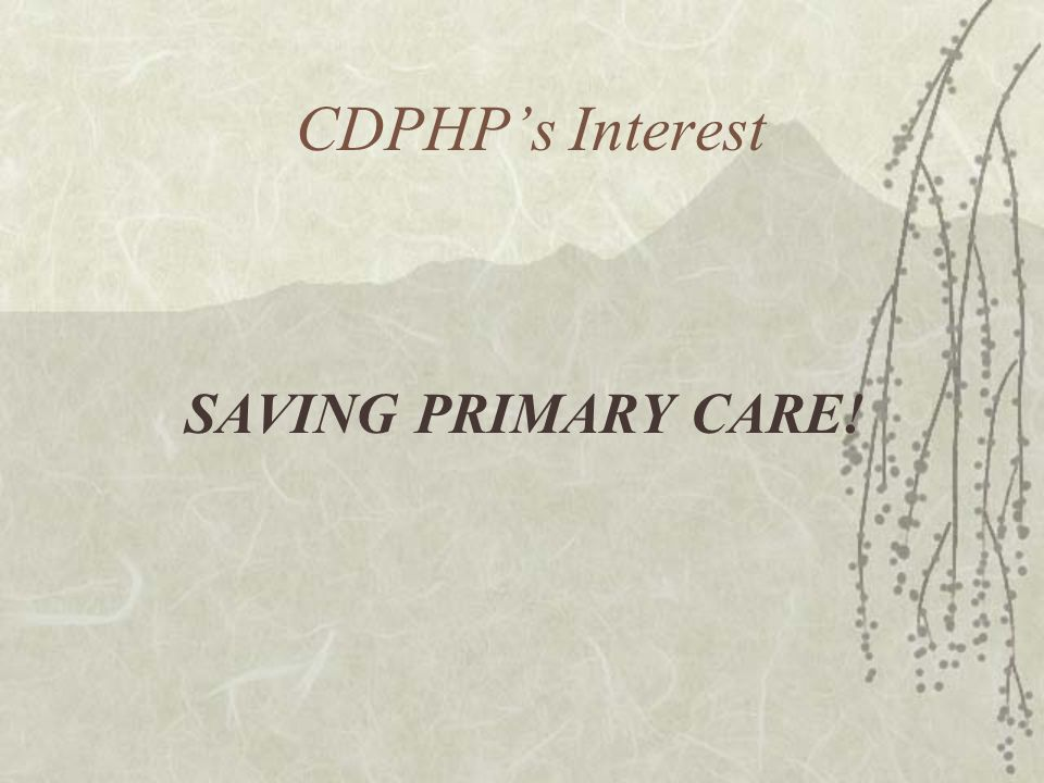 CDPHPs Interest SAVING PRIMARY CARE!