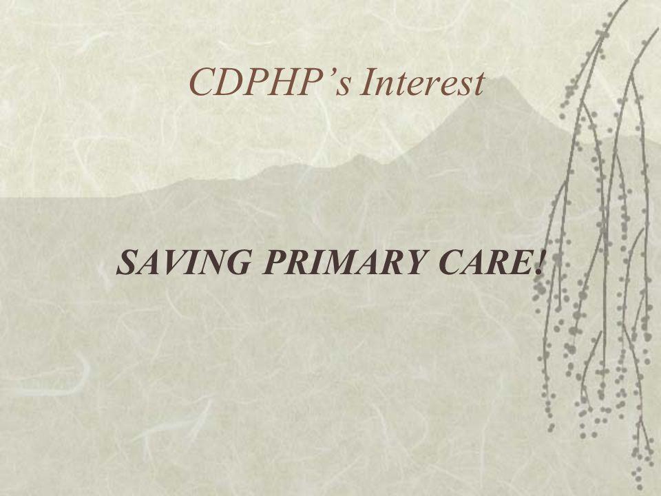 CDPHPs Interest SAVING PRIMARY CARE!
