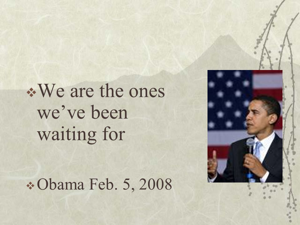 We are the ones weve been waiting for Obama Feb. 5, 2008