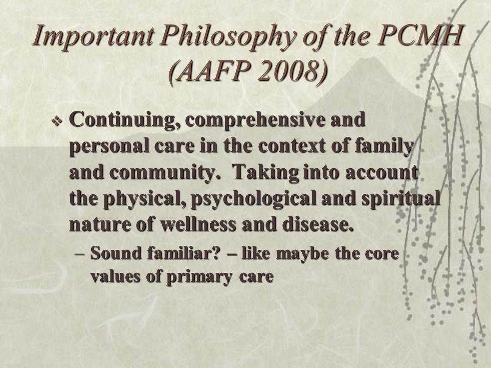 Important Philosophy of the PCMH (AAFP 2008) Continuing, comprehensive and personal care in the context of family and community.
