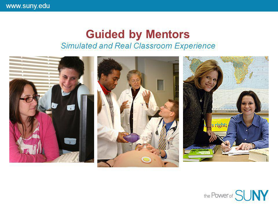 www.suny.edu Guided by Mentors Simulated and Real Classroom Experience