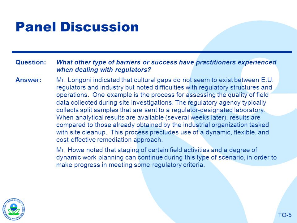 TO-5 Panel Discussion Question:What other type of barriers or success have practitioners experienced when dealing with regulators? Answer:Mr. Longoni
