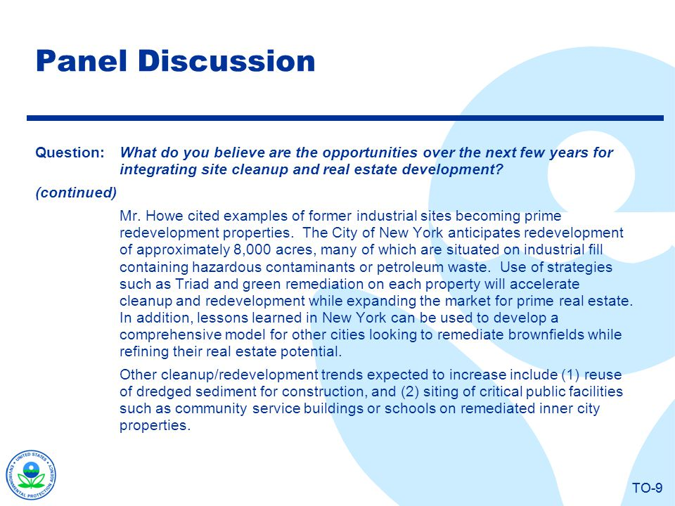 TO-9 Panel Discussion Question:What do you believe are the opportunities over the next few years for integrating site cleanup and real estate developm