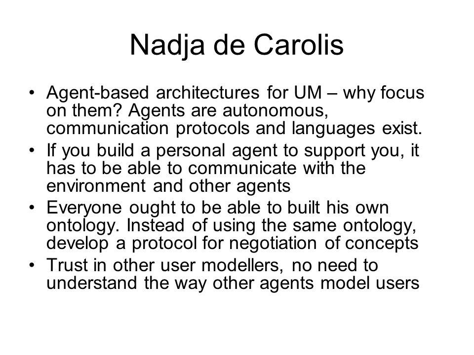 Nadja de Carolis Agent-based architectures for UM – why focus on them? Agents are autonomous, communication protocols and languages exist. If you buil