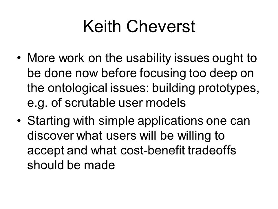 Keith Cheverst More work on the usability issues ought to be done now before focusing too deep on the ontological issues: building prototypes, e.g.