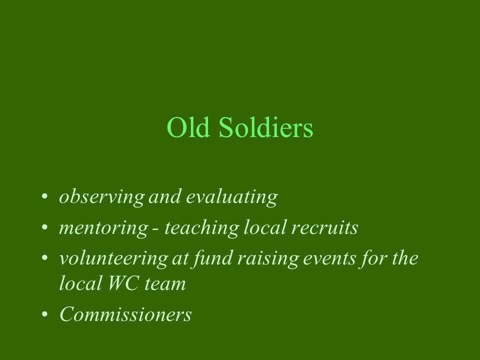 Old Soldiers observing and evaluating mentoring - teaching local recruits volunteering at fund raising events for the local WC team Commissioners
