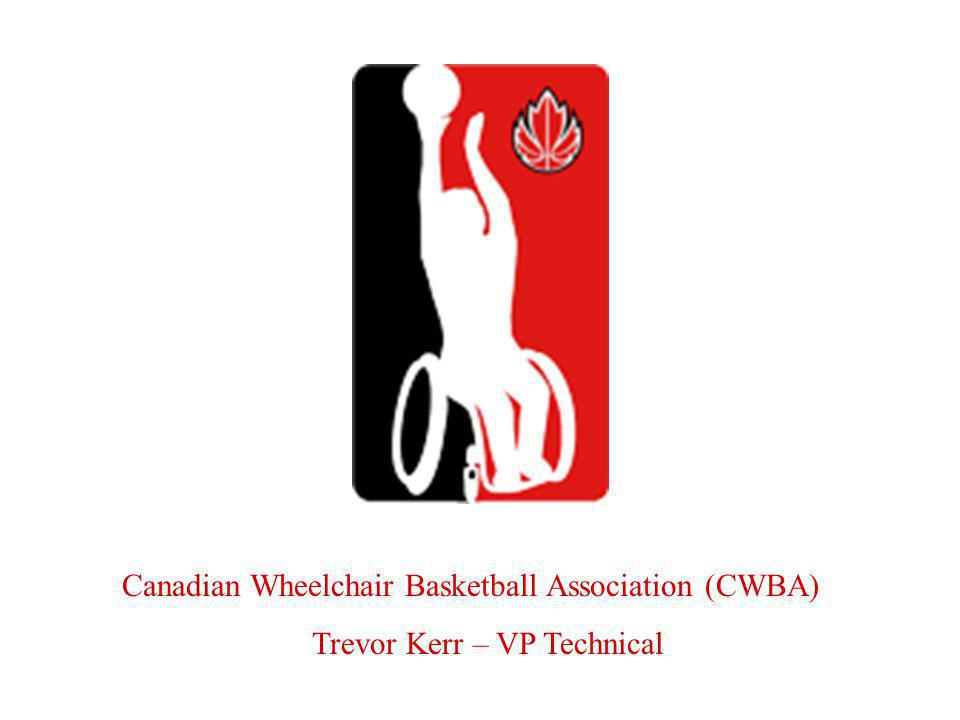Canadian Wheelchair Basketball Association (CWBA) Trevor Kerr – VP Technical