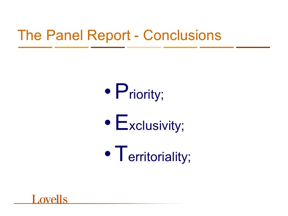 The Panel Report - Conclusions P riority; E xclusivity; T erritoriality;