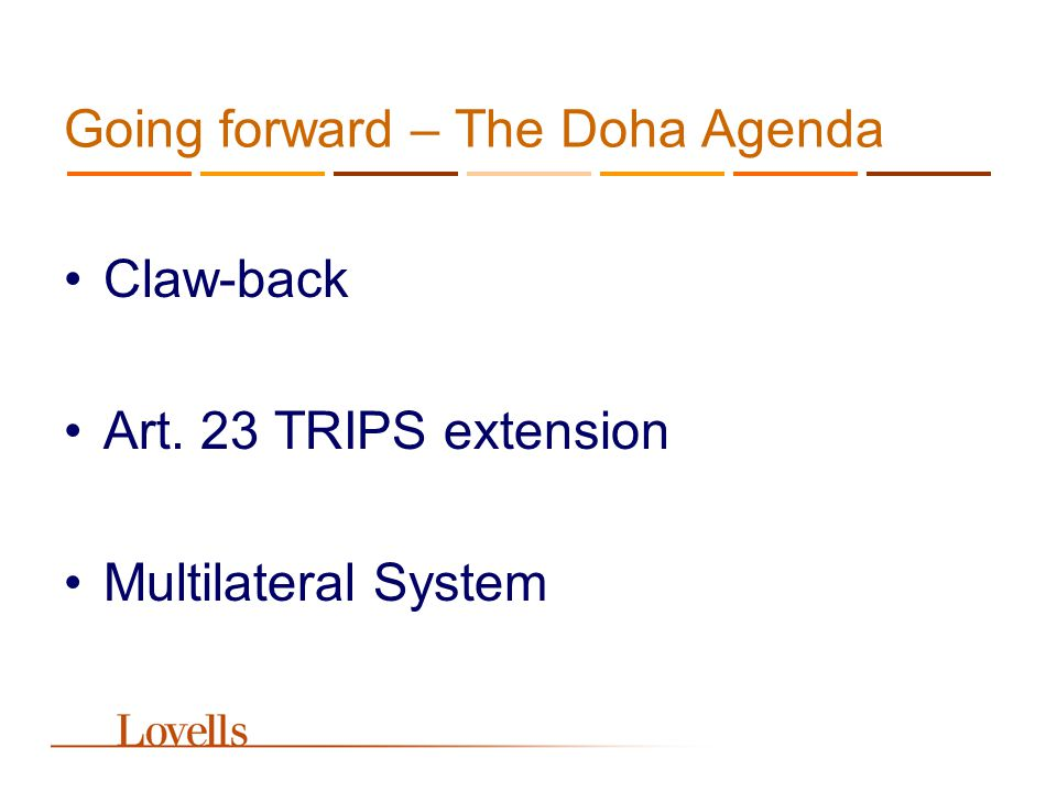 Going forward – The Doha Agenda Claw-back Art. 23 TRIPS extension Multilateral System