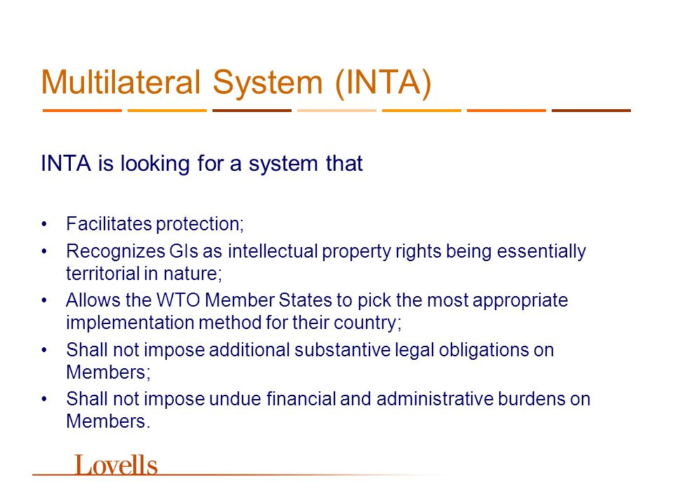 Multilateral System (INTA) INTA is looking for a system that Facilitates protection; Recognizes GIs as intellectual property rights being essentially