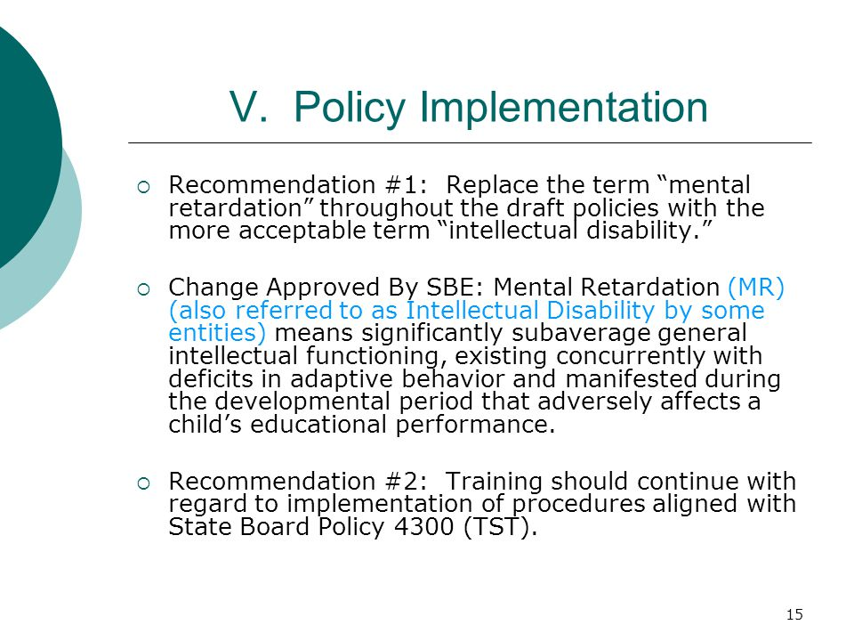 15 V. Policy Implementation Recommendation #1: Replace the term mental retardation throughout the draft policies with the more acceptable term intelle