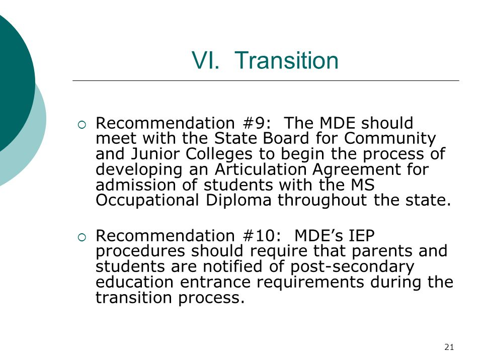 21 VI. Transition Recommendation #9: The MDE should meet with the State Board for Community and Junior Colleges to begin the process of developing an