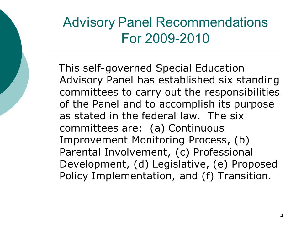 4 Advisory Panel Recommendations For 2009-2010 This self-governed Special Education Advisory Panel has established six standing committees to carry out the responsibilities of the Panel and to accomplish its purpose as stated in the federal law.