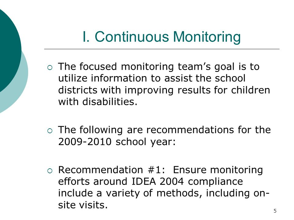 5 I. Continuous Monitoring The focused monitoring teams goal is to utilize information to assist the school districts with improving results for child