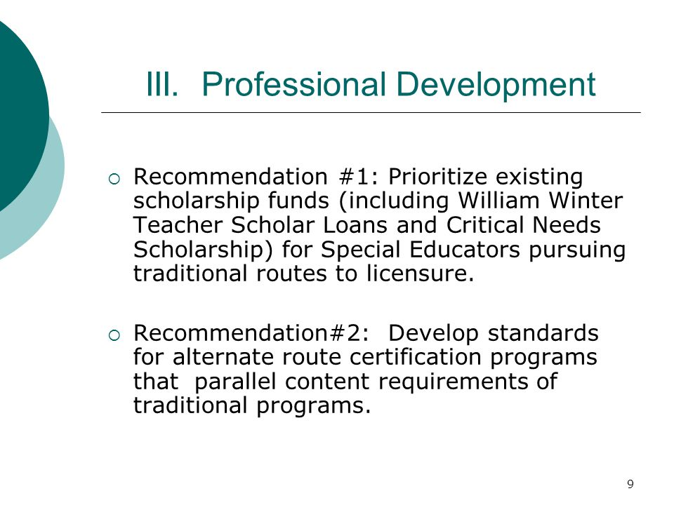 9 III. Professional Development Recommendation #1: Prioritize existing scholarship funds (including William Winter Teacher Scholar Loans and Critical