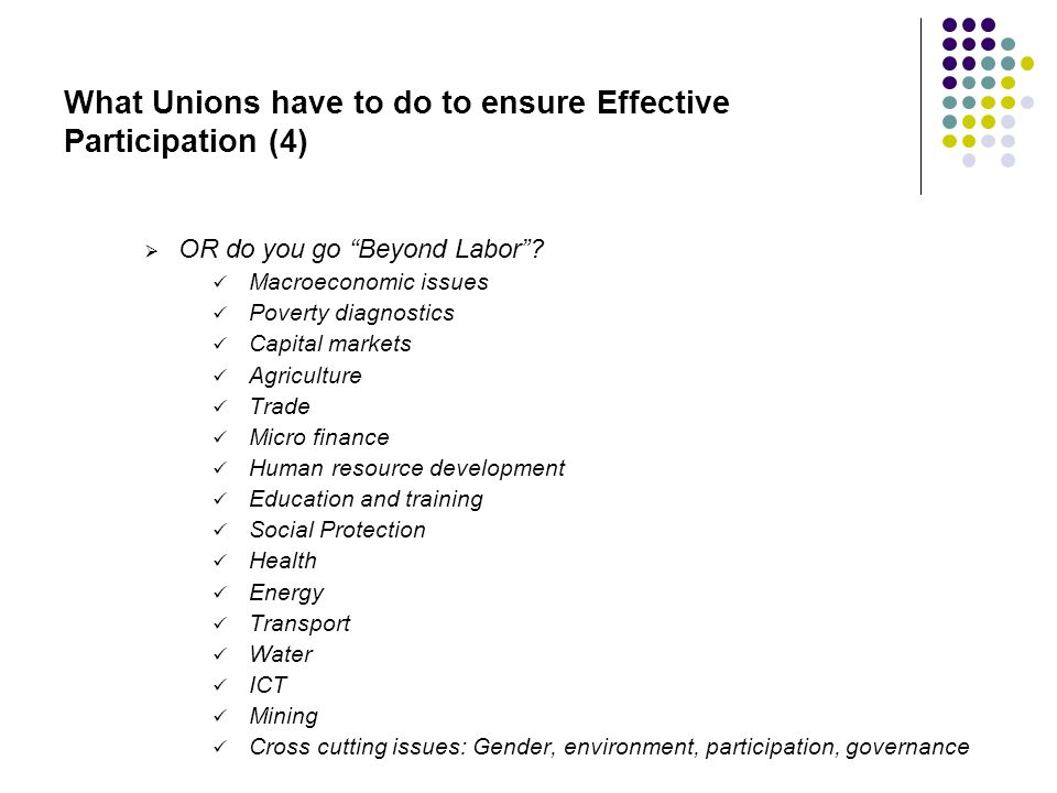 What Unions have to do to ensure Effective Participation (4) OR do you go Beyond Labor.