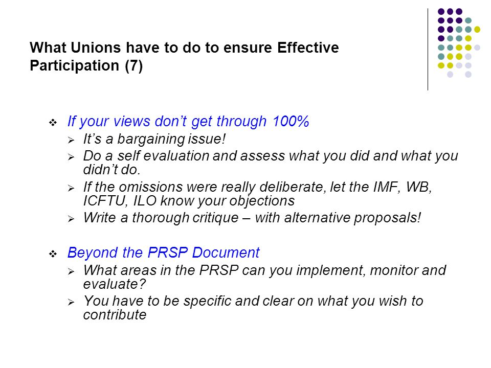 What Unions have to do to ensure Effective Participation (7) If your views dont get through 100% Its a bargaining issue.