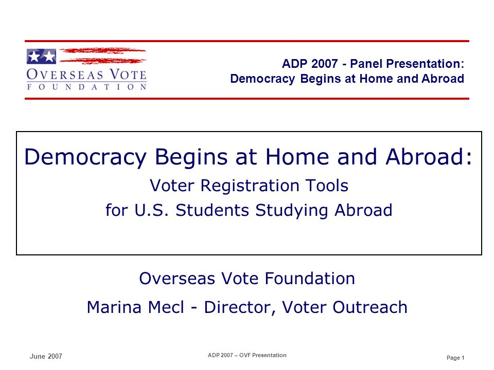 Page 2 ADP 2007 - Panel Presentation June 2007 ADP 2007 – OVF Presentation Can I vote while Im abroad?