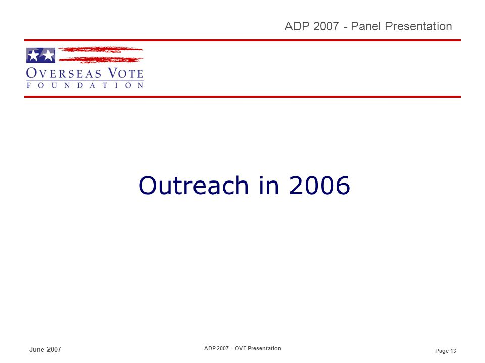 Page 13 ADP 2007 - Panel Presentation June 2007 ADP 2007 – OVF Presentation Outreach in 2006