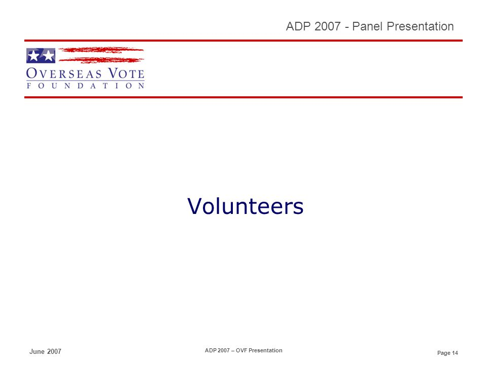 Page 14 ADP 2007 - Panel Presentation June 2007 ADP 2007 – OVF Presentation Volunteers